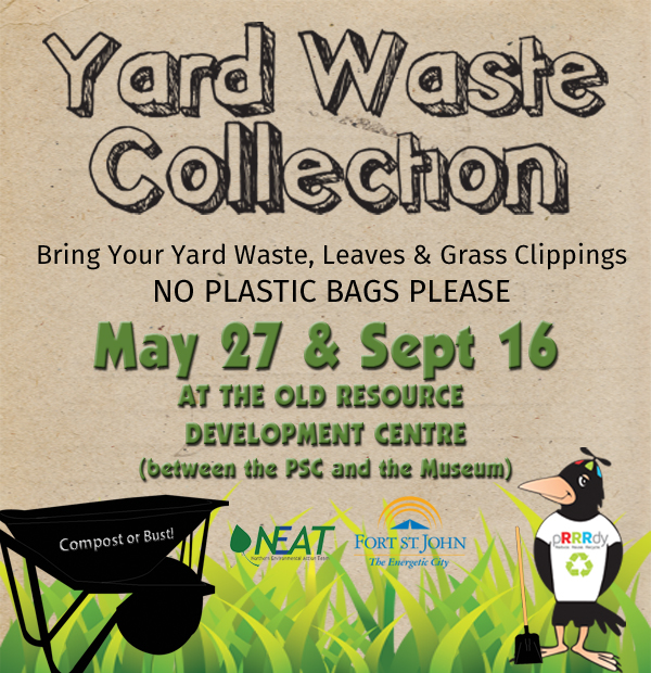 Fort St John's 2017 Yard Waste Collection is being held May 27th from 9-1 at the old Resource Development Centre.