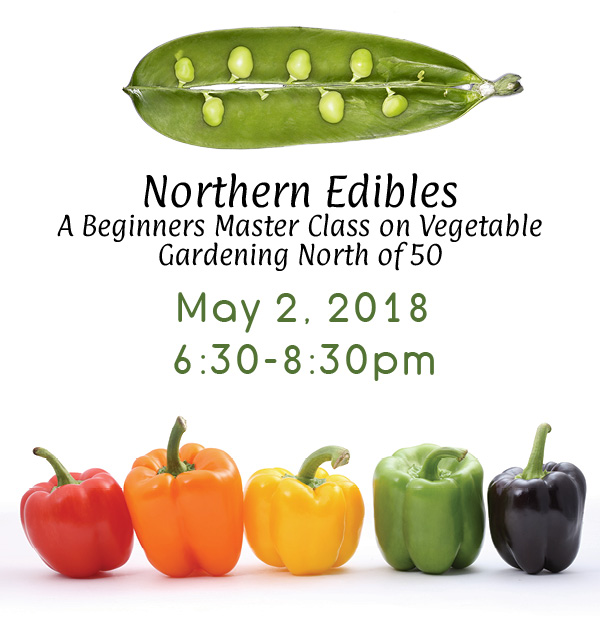 Northern Edibles, a beginner's guide to vegetable gardening in the north is being offered May 2, 2018 at the North Peace Cultural Centre. For tickets call the box office at 250-785-1992